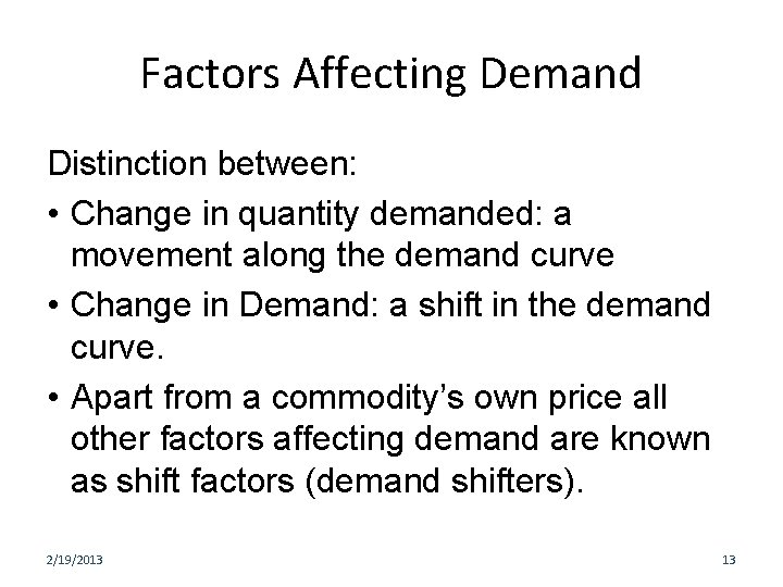 Factors Affecting Demand Distinction between: • Change in quantity demanded: a movement along the