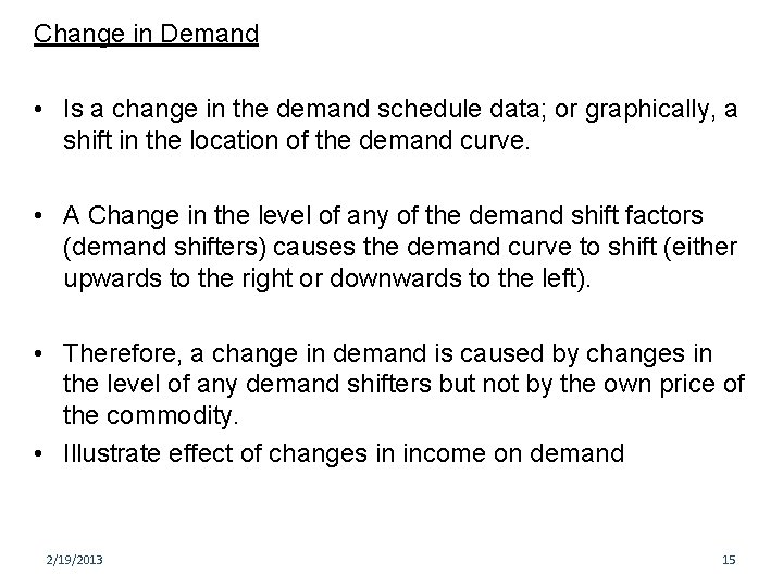 Change in Demand • Is a change in the demand schedule data; or graphically,