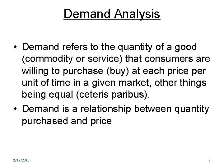 Demand Analysis • Demand refers to the quantity of a good (commodity or service)