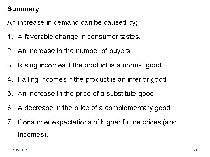 Summary: An increase in demand can be caused by; 1. A favorable change in
