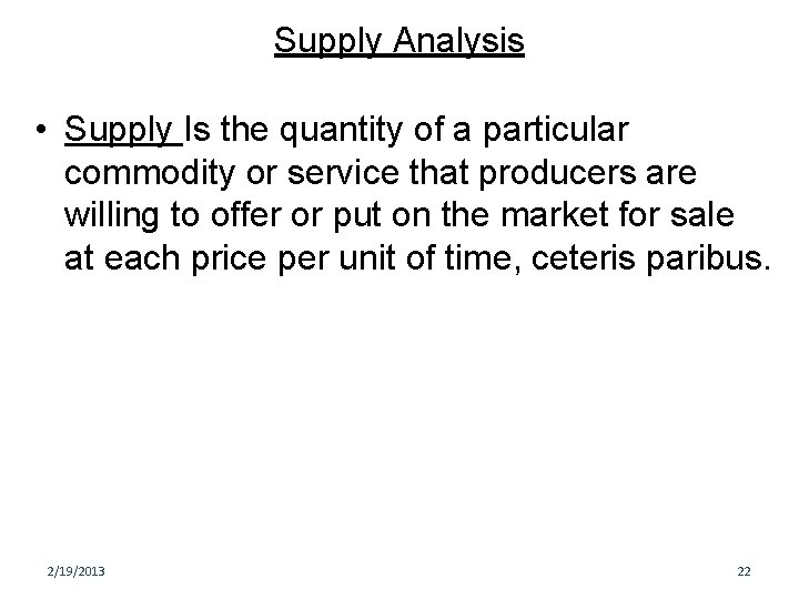 Supply Analysis • Supply Is the quantity of a particular commodity or service that