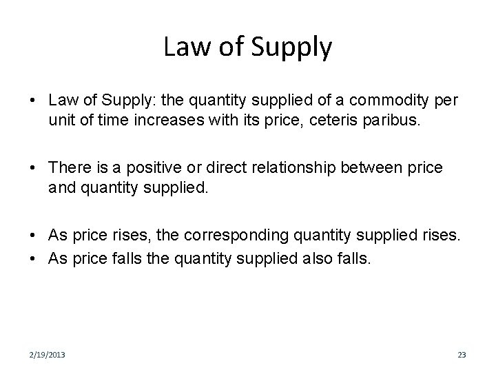 Law of Supply • Law of Supply: the quantity supplied of a commodity per