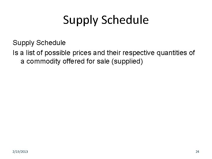 Supply Schedule Is a list of possible prices and their respective quantities of a