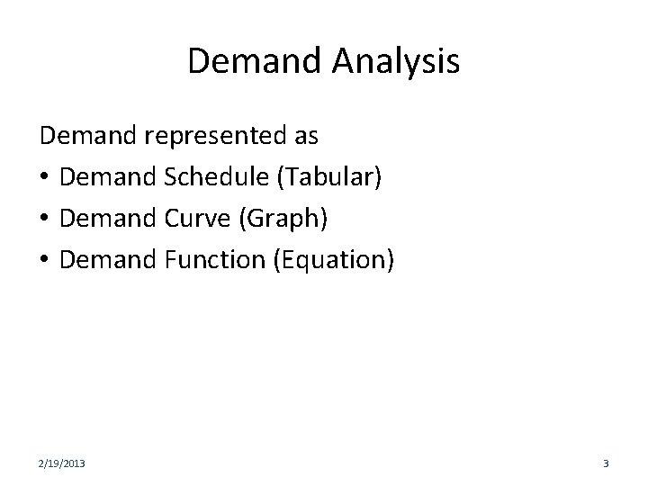 Demand Analysis Demand represented as • Demand Schedule (Tabular) • Demand Curve (Graph) •
