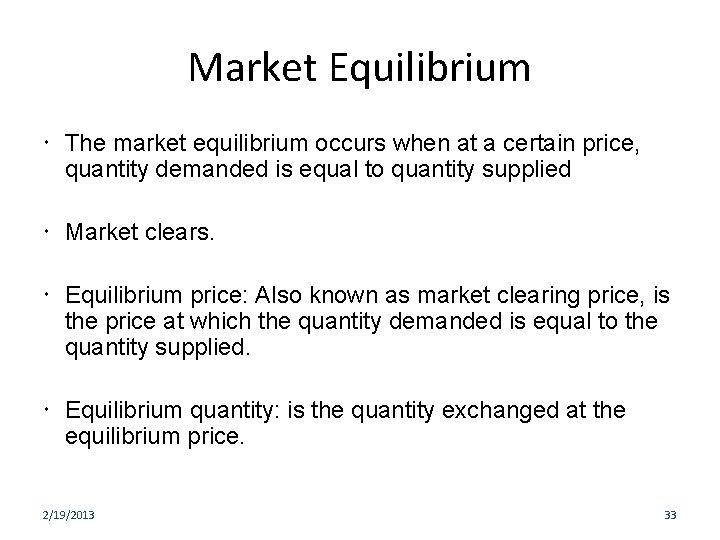 Market Equilibrium The market equilibrium occurs when at a certain price, quantity demanded is