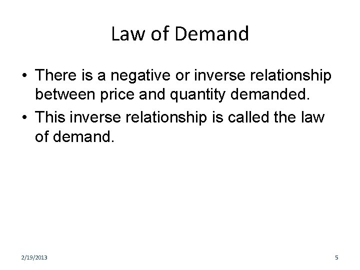 Law of Demand • There is a negative or inverse relationship between price and