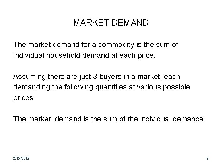 MARKET DEMAND The market demand for a commodity is the sum of individual household