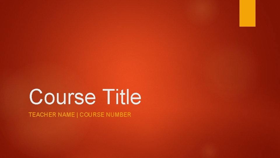 Course Title TEACHER NAME | COURSE NUMBER