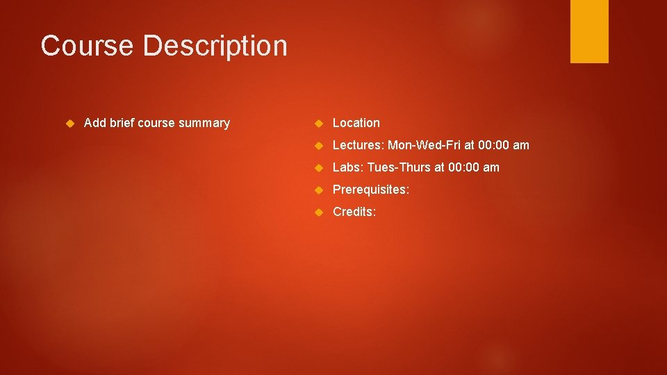 Course Description Add brief course summary Location Lectures: Mon-Wed-Fri at 00: 00 am Labs:
