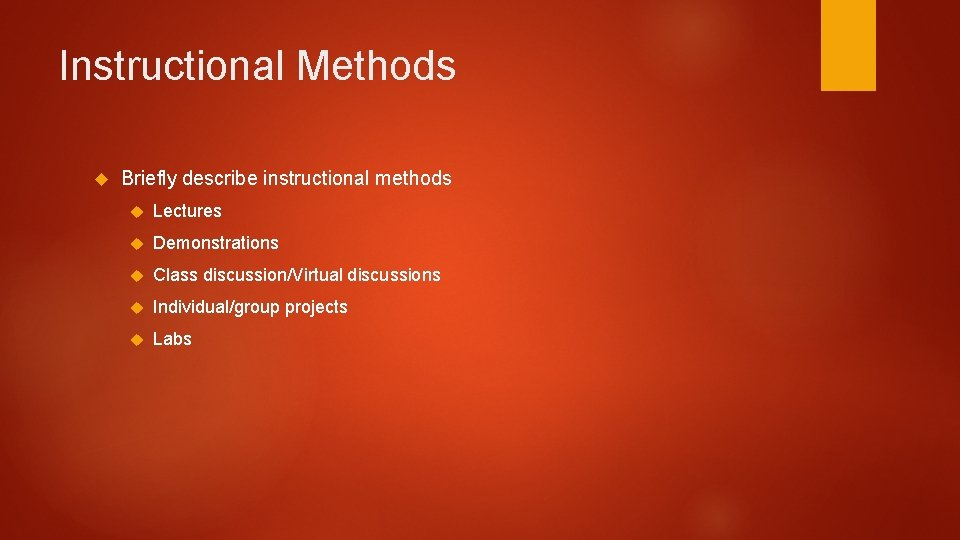 Instructional Methods Briefly describe instructional methods Lectures Demonstrations Class discussion/Virtual discussions Individual/group projects Labs