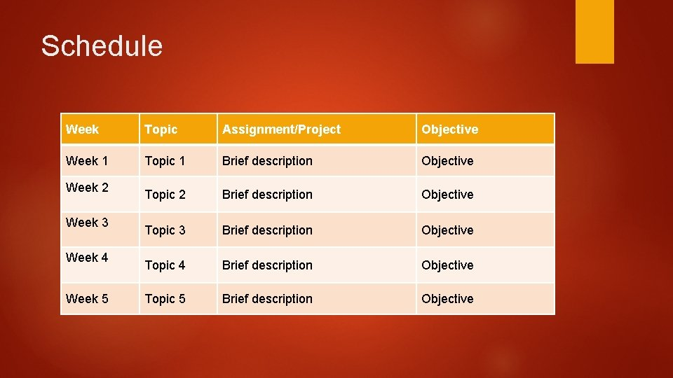Schedule Week Topic Assignment/Project Objective Week 1 Topic 1 Brief description Objective Topic 2