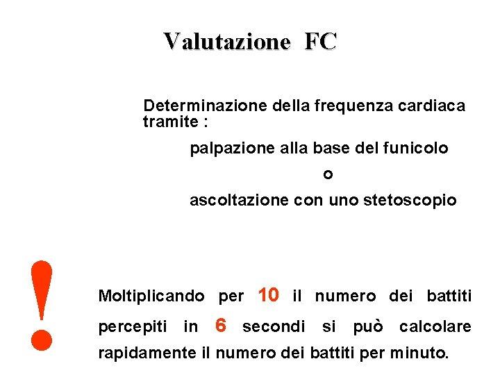 Valutazione FC Determinazione della frequenza cardiaca tramite : palpazione alla base del funicolo o