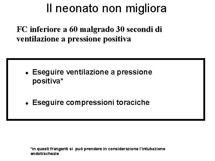 Il neonato non migliora FC inferiore a 60 malgrado 30 secondi di ventilazione a