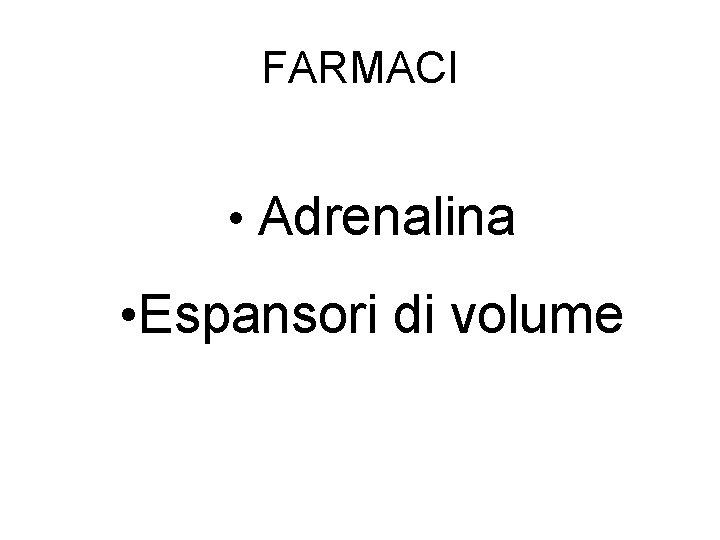 FARMACI • Adrenalina • Espansori di volume