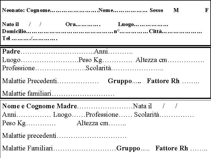Neonato: Cognome…………. Nome……………… Sesso M F Nato il / / Ora…………. Luogo……………… Domicilio……………………n°……………Città………………… Tel