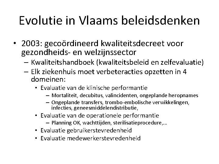 Evolutie in Vlaams beleidsdenken • 2003: gecoördineerd kwaliteitsdecreet voor gezondheids- en welzijnssector – Kwaliteitshandboek