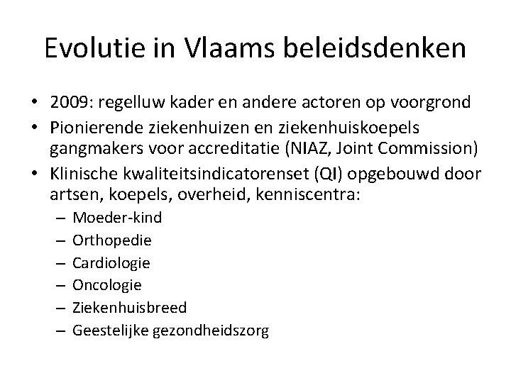Evolutie in Vlaams beleidsdenken • 2009: regelluw kader en andere actoren op voorgrond •