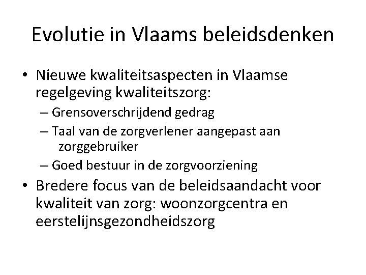 Evolutie in Vlaams beleidsdenken • Nieuwe kwaliteitsaspecten in Vlaamse regelgeving kwaliteitszorg: – Grensoverschrijdend gedrag