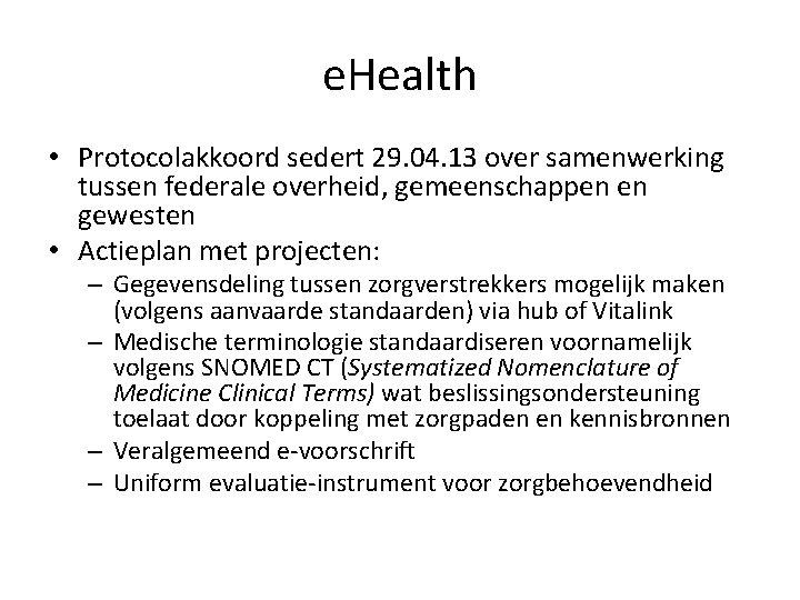 e. Health • Protocolakkoord sedert 29. 04. 13 over samenwerking tussen federale overheid, gemeenschappen