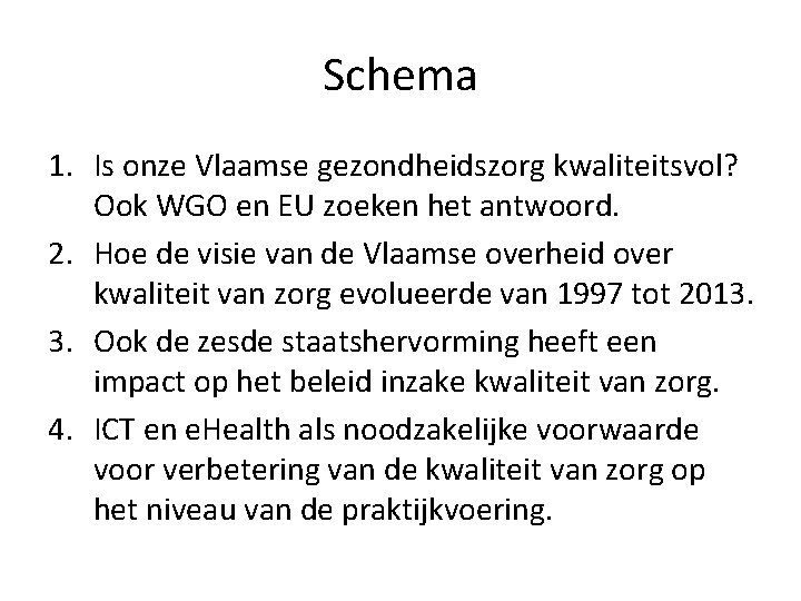 Schema 1. Is onze Vlaamse gezondheidszorg kwaliteitsvol? Ook WGO en EU zoeken het antwoord.