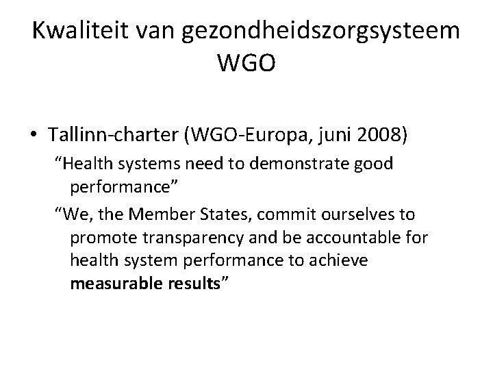 "Kwaliteit van gezondheidszorgsysteem WGO • Tallinn-charter (WGO-Europa, juni 2008) ""Health systems need to demonstrate"