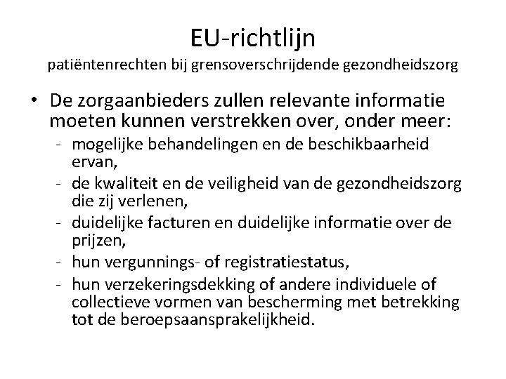 EU-richtlijn patiëntenrechten bij grensoverschrijdende gezondheidszorg • De zorgaanbieders zullen relevante informatie moeten kunnen verstrekken