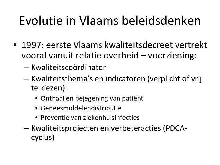 Evolutie in Vlaams beleidsdenken • 1997: eerste Vlaams kwaliteitsdecreet vertrekt vooral vanuit relatie overheid
