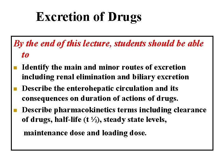 Excretion of Drugs By the end of this lecture, students should be able to