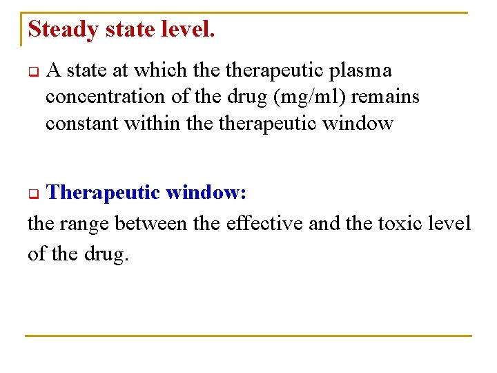 Steady state level. q A state at which therapeutic plasma concentration of the drug