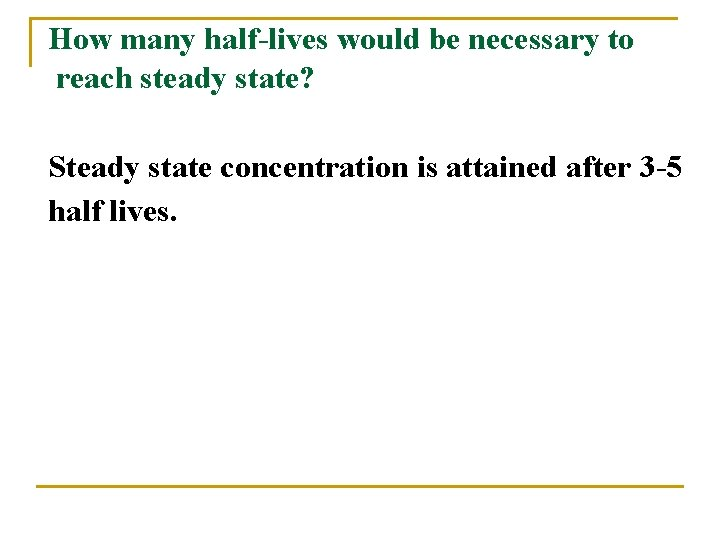 How many half-lives would be necessary to reach steady state? Steady state concentration is