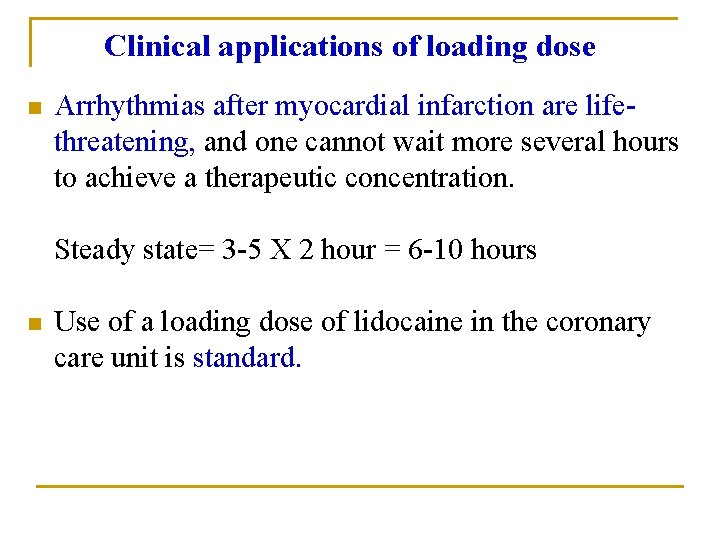 Clinical applications of loading dose n Arrhythmias after myocardial infarction are lifethreatening, and one
