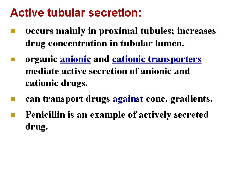 Active tubular secretion: n occurs mainly in proximal tubules; increases drug concentration in tubular