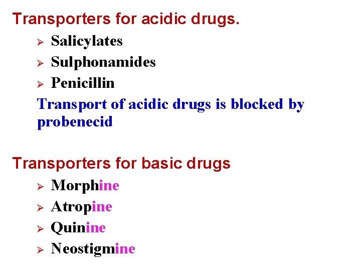 Transporters for acidic drugs. Ø Salicylates Ø Sulphonamides Ø Penicillin Transport of acidic drugs