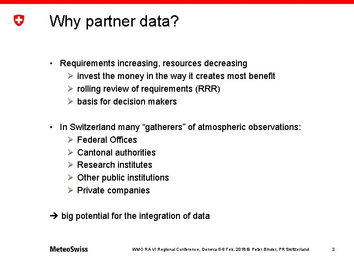 Why partner data? • Requirements increasing, resources decreasing Ø invest the money in the