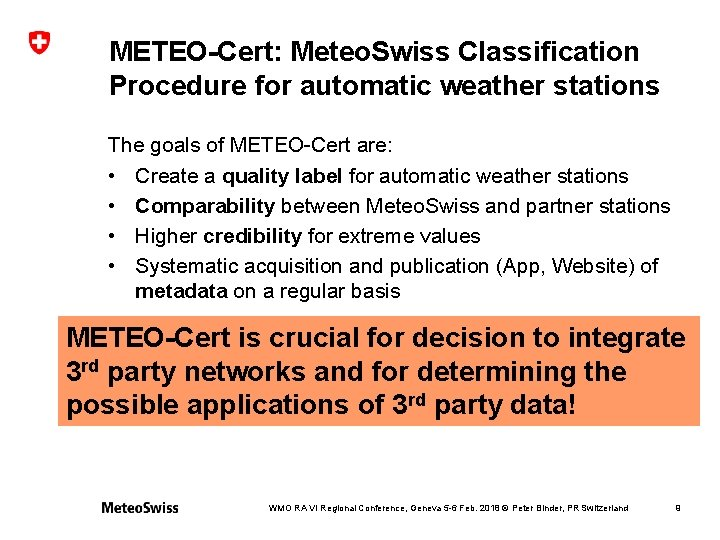 METEO-Cert: Meteo. Swiss Classification Procedure for automatic weather stations The goals of METEO-Cert are: