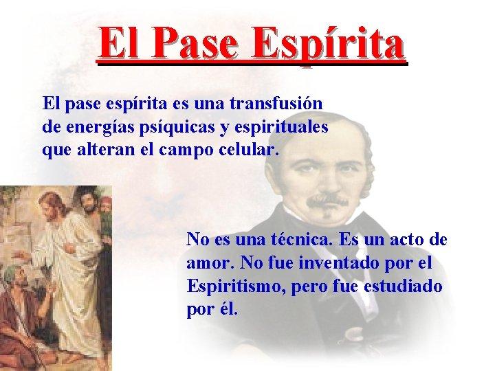 El Pase Espírita El pase espírita es una transfusión de energías psíquicas y espirituales