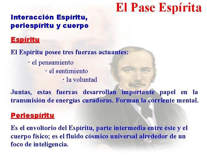 Interacción Espíritu, periespíritu y cuerpo El Pase Espírita Espíritu El Espíritu posee tres fuerzas