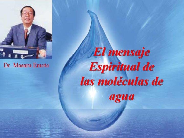 Dr. Masaru Emoto El mensaje Espiritual de las moléculas de agua