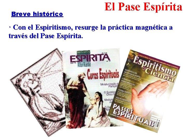 Breve histórico El Pase Espírita · Con el Espiritismo, resurge la práctica magnética a