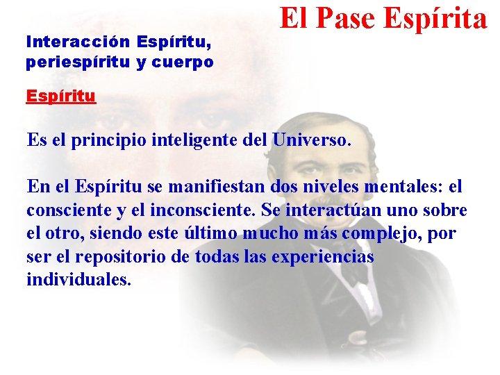 Interacción Espíritu, periespíritu y cuerpo El Pase Espírita Espíritu Es el principio inteligente del
