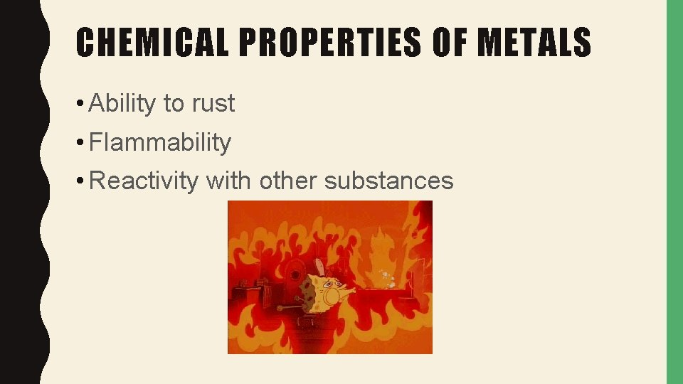 CHEMICAL PROPERTIES OF METALS • Ability to rust • Flammability • Reactivity with other