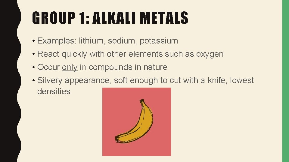 GROUP 1: ALKALI METALS • Examples: lithium, sodium, potassium • React quickly with other