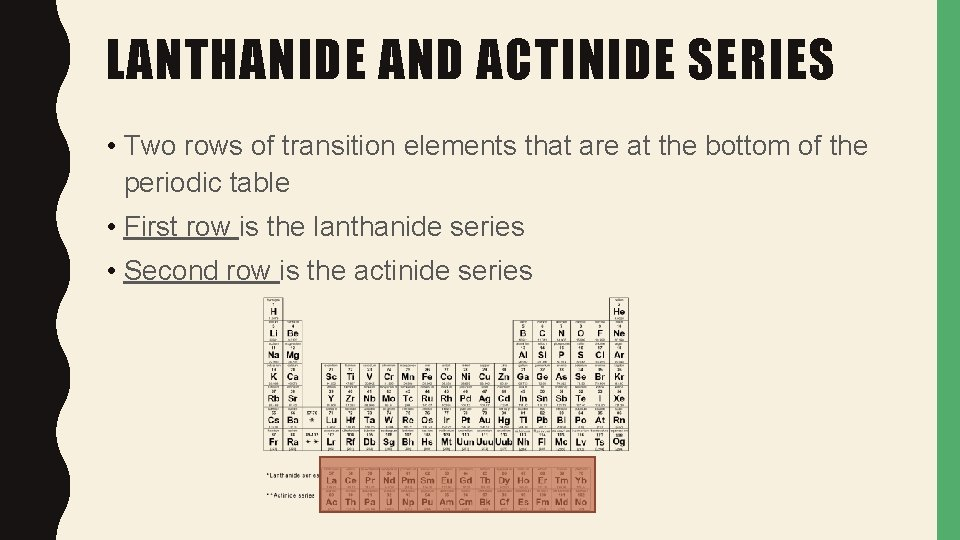 LANTHANIDE AND ACTINIDE SERIES • Two rows of transition elements that are at the
