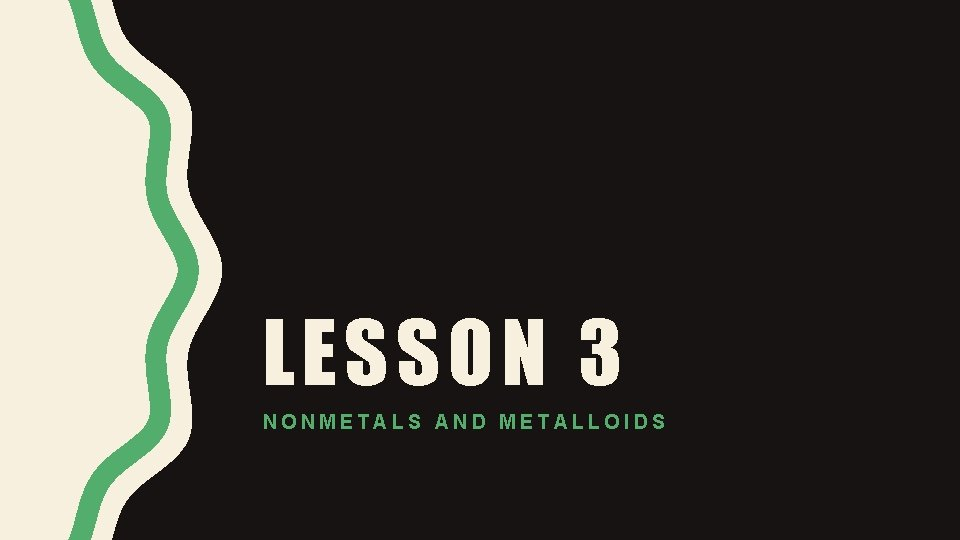 LESSON 3 NONMETALS AND METALLOIDS