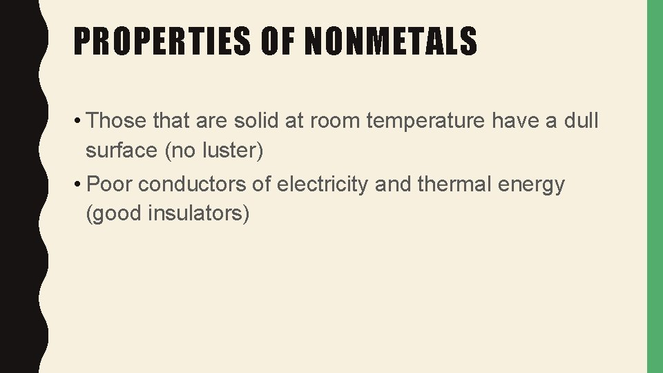PROPERTIES OF NONMETALS • Those that are solid at room temperature have a dull