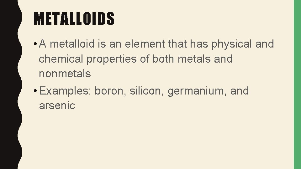METALLOIDS • A metalloid is an element that has physical and chemical properties of
