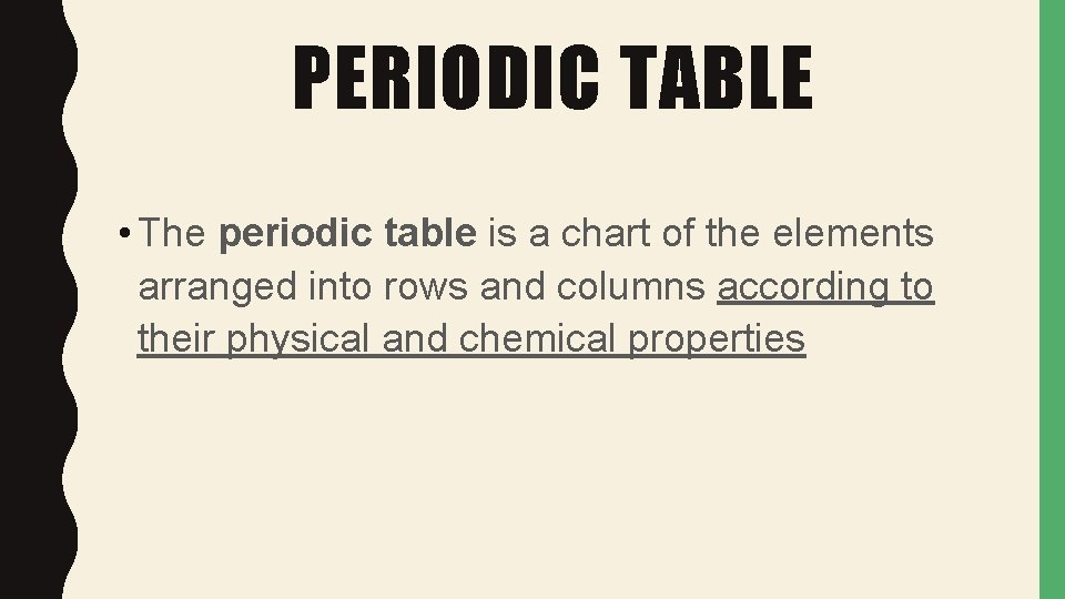 PERIODIC TABLE • The periodic table is a chart of the elements arranged into