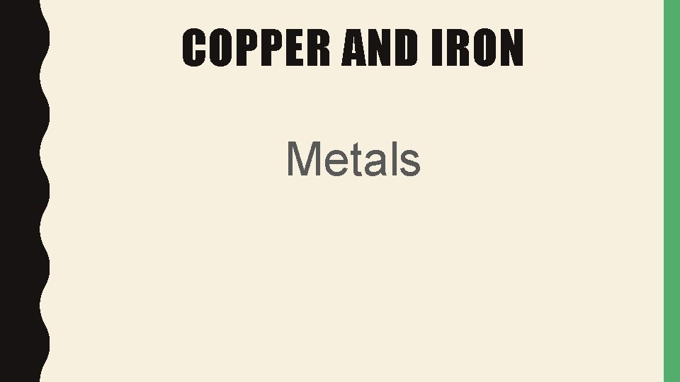 COPPER AND IRON Metals