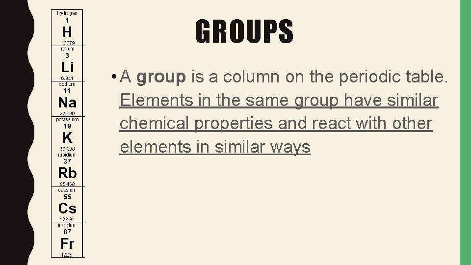 GROUPS • A group is a column on the periodic table. Elements in the