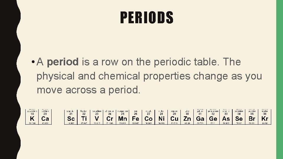 PERIODS • A period is a row on the periodic table. The physical and